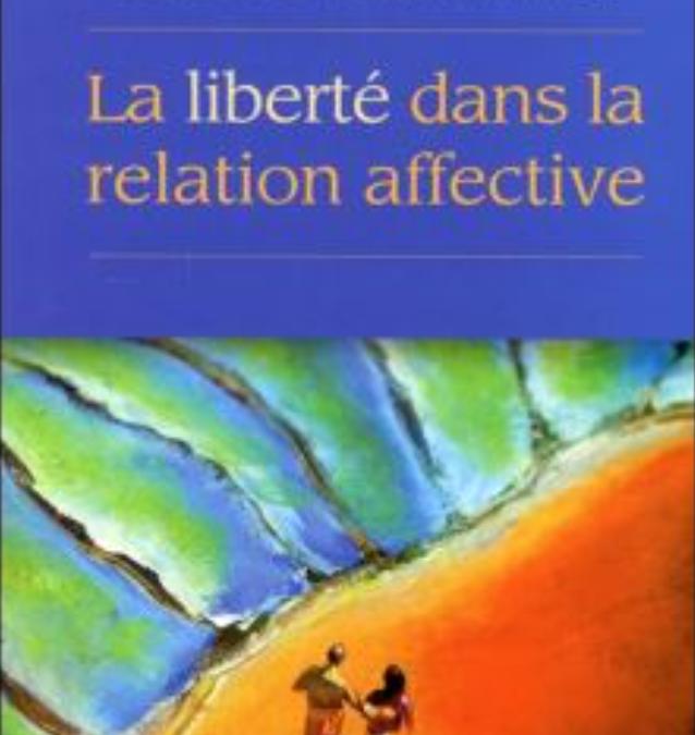 Ce livre a changé ma vie : La liberté dans la relation affective de Colette Portelance